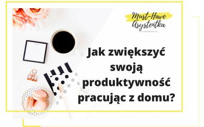 Jak zwiększyć swoją produktywność pracując z domu?